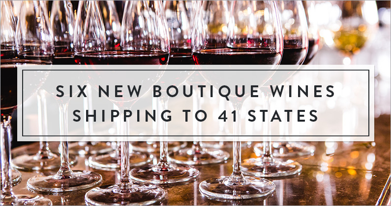 Six New Boutique Wines, Now Shipping to 41 States