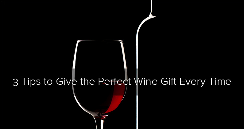 3 Tips to Giving the Perfect Wine Gift Every Time