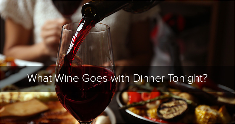 What Wine Goes With Dinner Tonight?